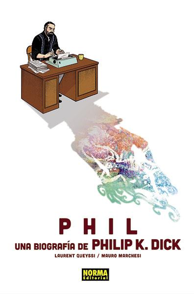 PHIL: UNA BIOGRAFÍA DE PHILIP K. DICK | 9788467938647 | LAURENT QUEYSSI / MAURO MARCHESI